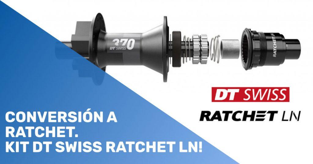 Conversión a Ratchet. KIT DT Swiss Ratchet LN